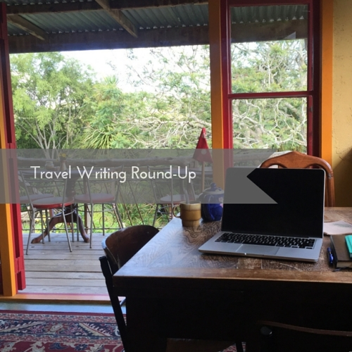 Travel Writing Round Up